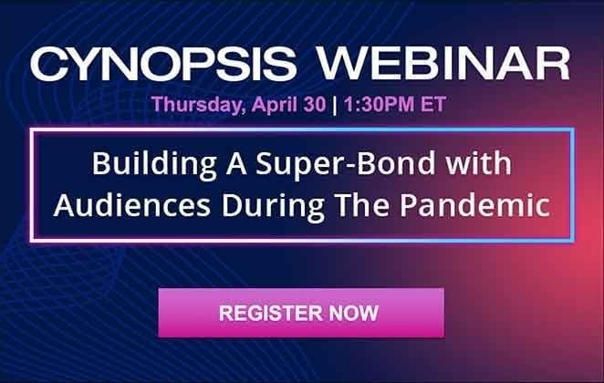 Cynopsis Webinar: Building A Super-Bond with Audiences During the Pandemic