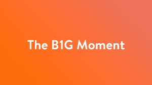 The B1G Moment